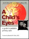 A Childs Eyes: A Guide to Pediatric Primary Care John W. Simon