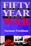 The Fifty-Year War: Conflict and Strategy in the Cold War Norman Friedman