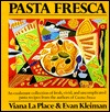Pasta Fresca: An Exuberant Collection Of Fresh, Vivid, And Simple Pasta Recipes Viana La Place