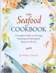 The Seafood Cookbook: A Complete Guide to Choosing, Preparing and Savoring the Bounty of the Sea  by  Jean-Paul Grappe