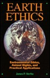 Earth Ethics: Environmental Ethics, Animal Rights, and Practical Applications  by  James P. Sterba