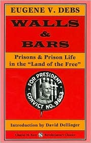 Walls and Bars: Prisons and Prison Life in the Land of the Free Eugene V. Debs