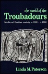The World Of The Troubadours: Medieval Occitan Society, C. 1100 C. 1300  by  Linda M. Paterson