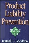 Product Liability Prevention: A Strategic Guide Randall L. Goodden