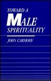 Toward a Male Spirituality  by  John Tully Carmody
