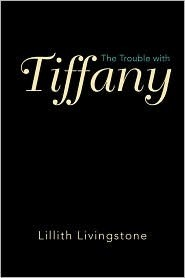 The Trouble with Tiffany  by  Lillith Livingstone