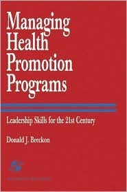 Managing Health Promotion Programs: Leadership Skills for the 21st Century Donald J. Breckon