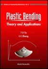 Plastic Bending: Theory and Applications  by  T.X. Yu