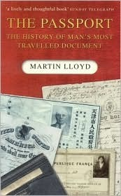 The Passport: The History of Mans Most Travelled Document Martin Lloyd