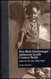 How Black Disadvantaged Adolescents Socially Construct Reality  by  Lorett Brunious