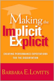 Making the Implicit Explicit: Creating Performance Expectations for the Dissertation Barbara E. Lovitts