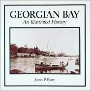 Georgian Bay: An Illustrated History  by  James P. Barry