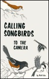 Calling Songbirds: To the Camera Rich Faler