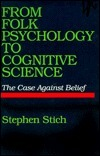 From Folk Psychology to Cognitive Science: The Case Against Belief  by  Stephen P. Stich
