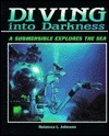 Diving Into Darkness: A Submersible Explores the Sea  by  Rebecca L. Johnson