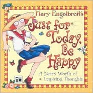 Just For Today Be Happy  by  Mary Engelbreit