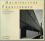 Architecture Transformed: A History Of The Photography Of Buildings From 1839 To The Present  by  Cervin Robinson
