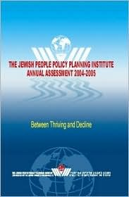 The Jewish People Policy Planning Institute Annual Assessment 2004-2005: Between Thriving And Decline Rami Tal