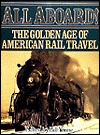 All Aboard: The Golden Age of American Rail Travel Bill Yenne
