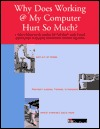 Why Does Working @ My Computer Hurt So Much?: A Comprehensive Guide to Help You Prevent and Treat Computer Induced Repetitive Stress Injuries Perry Bonomo