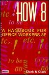 How 13: Handbook for Office Professionals James Leland Clark