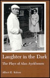 Laughter in the Dark: The Plays of Alan Ayckbourn  by  Albert E. Kalson