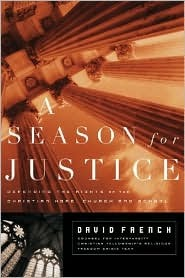 A Season for Justice: Defending the Rights of the Christian Home, Church, and School David A. French