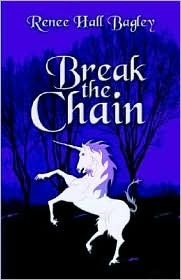 Break the Chain: A Collection of Poetry  by  Renee Hall Bagley