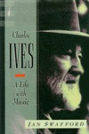 Charles Ives: A Life with Music Jan Swafford