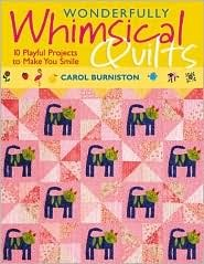 Wonderfully Whimsical Quilts: 10 Playful Projects to Make You Smile  by  Carol Burniston