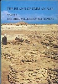 Island of Umm-An-Nar Volume 2: The Third Millennium Settlement  by  Karen Frifelt
