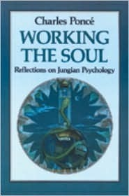 Working the Soul: Reflections on Jungian Psychology  by  Charles Poncé