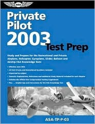 Private Pilot Test Prep 2003: Study and Prepare for the Recreational and Private Airplane, Helicopter, Gyroplane, Glider, Balloon and Airship FAA Knowledge Tests (Test Prep series)  by  Federal Aviation Administration