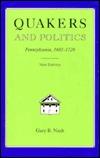 Quakers and Politics: Pennsylvania, 1681-1726  by  Gary B. Nash