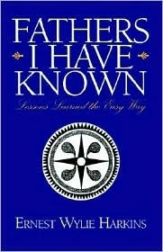 Fathers I Have Known: Lessons Learned the Easy Way  by  Ernest Harkins
