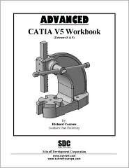Advanced Catia Version 5 Workbook (Release 8 And 9) Richard Cozzens