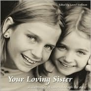 Your Loving Sister: A Celebration of Sisters Through the Ages  by  Laurel B. Hoffman