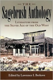 The Sagebrush Anthology: Literature from the Silver Age of the Old West Lawrence I. Berkove