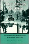 Dirt Roads to Dixie: Accessibility and Modernization in the South, 1885-1935  by  Howard L. Preston
