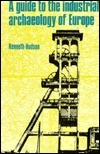 A Guide To The Industrial Archaeology Of Europe Kenneth Hudson