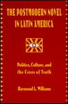 The Postmodern Novel in Latin America: Politics Culture and the Crisis of Truth  by  Raymond L. Williams