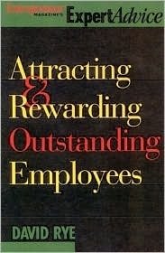 Attracting and Rewarding Outstanding Employees  by  David E. Rye