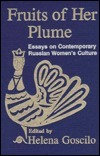Fruits of Her Plume: Essays on Contemporary Russian Womens Culture: Essays on Contemporary Russian Womens Culture Helena Goscilo
