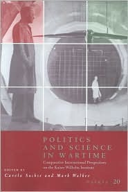 Osiris, Volume 20: Politics and Science in Wartime: Comparative International Perspectives on the Kaiser Wilhelm Institute Carola Sachse