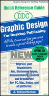 DDC Graphic Design for Desktop Publishing: All the Terms and Tips You Need to Make a Great Looking Page! J. Schwartzman
