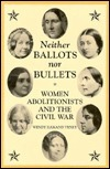 Neither Ballots Nor Bullets: Women Abolitionists and the Civil War Wendy Hamand Venet