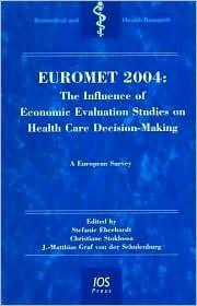 Euromet 2004: The Influence of Economic Evaluation Studies on Health Care Decision-Making: A European Survey Stefanie Eberhardt
