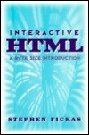Interactive HTML: A Byte Size Introduction  by  Stephen Fickas