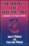 Shadows Of The Heart: A Spirituality of the Negative Emotions  by  James D. Whitehead