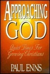 Approaching God: Daily Readings in Systematic Theology  by  Paul P. Enns